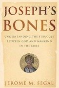 Joseph's Bones : Understanding the Struggle Between God and Mankind in the Bible