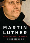 Martin Luther : rebell i en brytningstid
